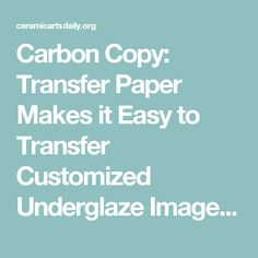 Carbon Copy: Transfer Paper Makes it Easy to Transfer Customized Underglaze Images | Ceramic Arts Daily
