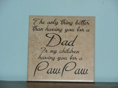 Dad PawPaw, Mom Nana, Grandma, Papa, Sister Aunt, Brother Uncle, Father's Day gift Decorative Tile, with vinyl saying