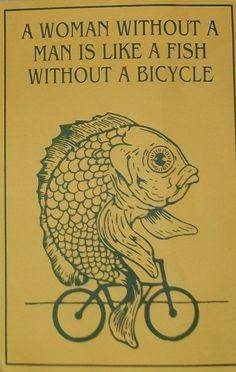 """1970's feminist slogan """" a women withuot a man is like a fish withuot a bicycle"""" . Phong trào đấu tranh giành nữ quyền nổi lên mạnh mẽ vào những năm 1970s"""