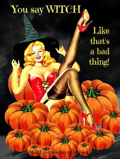 You say WITCH like that's a bad thing! wildeyedsoutherncelt.com #witch #witchhumor vintage witch