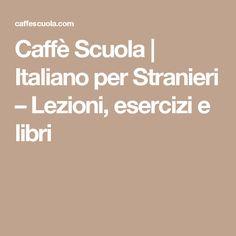 Caffè Scuola | Italiano per Stranieri – Lezioni, esercizi e libri
