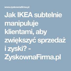 Jak IKEA subtelnie manipuluje klientami, aby zwiększyć sprzedaż i zyski? - ZyskownaFirma.pl