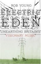 Electric Eden: Unearthing Britain's Visionary Music by Rob Young | Book review | Books | The Guardian