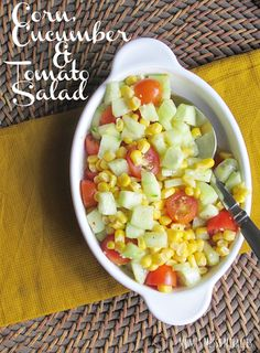 Try this corn, cucumber and tomato salad!
