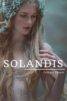Solandis, meaning delicate flower, Old English names, S baby girl names, S baby names, female names, whimsical baby names, baby girl names, traditional names, names that start with S, strong baby names, unique baby names, feminine names, nature names, flower names Warrior Girl Names, Names That Mean Warrior, Unique Flower Names, Unique Baby Names, Gaelic Baby Names, Baby Girl Names, Old Female Names, Female Character Names, Pretty Names