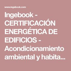 Ingebook - CERTIFICACIÓN ENERGÉTICA DE EDIFICIOS - Acondicionamiento ambiental y habitabilidad en arquitectura