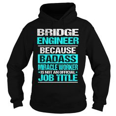 BRIDGE ENGINEER BECAUSE BADASS MIRACLE WORKER IS NOT AN OFFICIAL JOB TITLE T-SHIRT, HOODIE==►►CLICK TO ORDER SHIRT NOW #bridge #engineer #CareerTshirt #Careershirt #SunfrogTshirts #Sunfrogshirts #shirts #tshirt #tshirts #hoodies #hoodie #sweatshirt #fashion #style