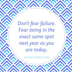 14. You can't fail if you keep trying! Don't be intimidated about the bumps in the road, as long as you keep moving forward you WILL make a change!