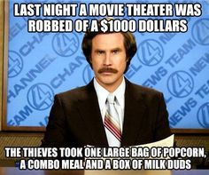 that's so true, sadly.going to get a few things from the movies and end of spending 60$. one time I went to the movies and there were three people in total, so I end up spending 40$. urg