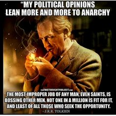 My political opinions lean more and more to anarchy. Political Opinion, Political Quotes, Political Freedom, Political Views, Amazing Quotes, Great Quotes, Wisdom Quotes, Life Quotes, J. R. R. Tolkien