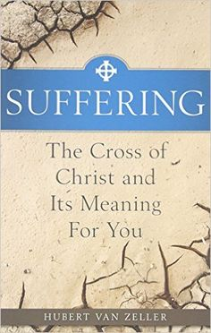 Suffering: The Catholic Answer: The Cross of Christ and Its Meaning for You: Hubert van Zeller: 9781928832522: AmazonSmile: Books