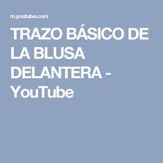 TRAZO BÁSICO DE LA BLUSA  DELANTERA - YouTube