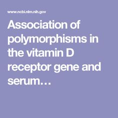 Association of polymorphisms in the vitamin D receptor gene and serum…