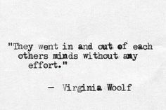 """They went in and out of each others minds without any effort"" -Virginia Woolf Now Quotes, Quotes To Live By, People Quotes, Lyric Quotes, Movie Quotes, Daily Quotes, The Words, Literary Quotes, Historical Quotes"