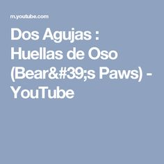 Dos Agujas : Huellas de Oso (Bear's Paws) - YouTube