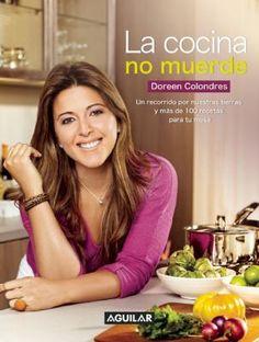 La cocina no muerde : un recorrido por nuestras tierras y más de 100 recetas para tu mesa, Doreen Colondres, 9781941999417, 11/23/15