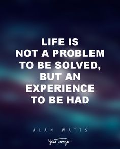 """15 Powerful Alan Watts Quotes Will Make You Rethink Your ENTIRE Life """"Life is not a problem to be solved, but an experience to be had."""""""