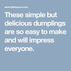 These simple but delicious dumplings are so easy to make and will impress everyone.