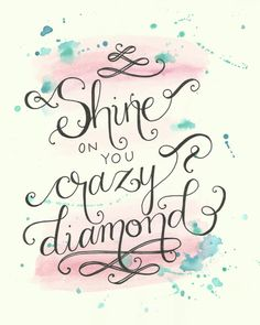 Shine On You Crazy Diamond Hand Lettered Watercolor Drawing- Original Artwork