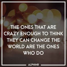 The ones that are crazy enough to think they can change at Alphinr Change The World, Instagram Story, Inspirational Quotes, Life Coach Quotes, Inspiring Quotes, Quotes Inspirational, Inspirational Quotes About, Encourage Quotes, Inspiration Quotes
