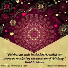 """Faith is an oasis in the heart, which can never be reached by the caravan of thinking."" Kahlil Gibran #quote"