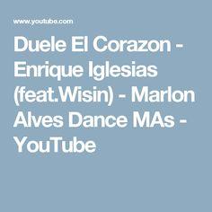 Duele El Corazon - Enrique Iglesias (feat.Wisin) - Marlon Alves Dance MAs - YouTube