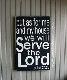 But as for Me My House Serve The LORD Joshua by WordsForTheSoul