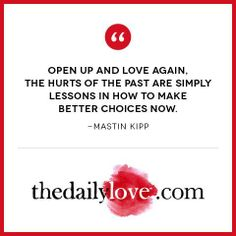 Open up and love again, the hurts of the past are simply lessons in how make better choices now.