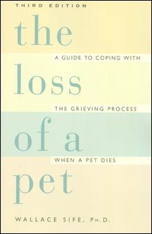 "The Loss of a Pet Book (3rd Edition) by Wallace Sife has a subtitle that sums up the book nicely: ""A Guide to Coping with Loss When a Pet Dies."" This book is a must-have resource for anyone struggling with grief or trying to help someone else who has lost a pet. The book also includes an important section on the topic of pet euthanasia, and it has an index of facilities that provide ""after care"" services for pets."