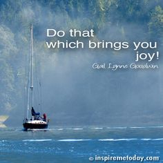 Do that which brings you joy!