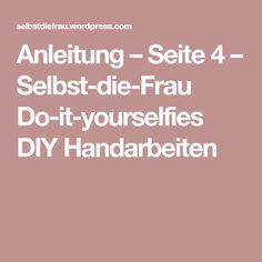 Anleitung – Seite 4 – Selbst-die-Frau Do-it-yourselfies DIY Handarbeiten