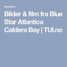 Bilder & film fra Blue Star Atlantica Caldera Bay | TUI.no Stars, Film, Blue, Crete, Viajes, Movie, Film Stock, Sterne, Cinema