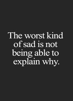 The worst kind of sad is not being able to…