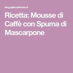 Ricetta: Mousse di Caffè con Spuma di Mascarpone