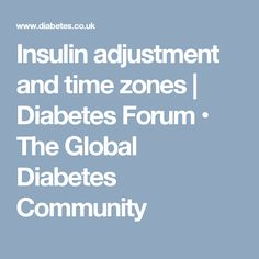 Insulin adjustment and time zones | Diabetes Forum • The Global Diabetes Community