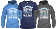 CHALLENGE ME, DARE ME, OR EVEN DEFY ME, BUT DO NOT UNDERESTIMATE ME! For on the back of my horse, anything is possible.  Available in Tees or Hoodies.  Just click the image to learn more!