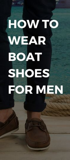 Boat Shoes: Our Guide To Wearing Them – LIFESTYLE BY PS