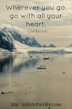 """""""Wherever you go, go with all your heart,"""" Confucius. At My Itchy Travel Feet, that's how we travel. Our articles will inspire you to travel with your heart, too. #travelquotes"""