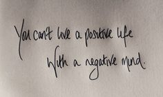 think positive to be positive.