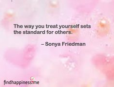 Today's quotes: The way you treat yourself sets the standard for others.