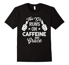 Amazon.com: This Girl Runs On Caffeine Grace T-shirt: Clothing