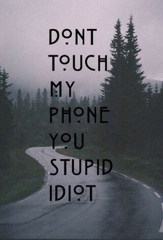 Phone & Celular Wallpaper : dont touch my phone you stupid idiot Bitch Wallpaper, Funny Phone Wallpaper, Lock Screen Wallpaper Iphone, Funny Wallpapers, Disney Wallpaper, Wallpaper Quotes, Full Hd Wallpaper Android, Wallpaper Iphone Tumblr Grunge, Sassy Wallpaper