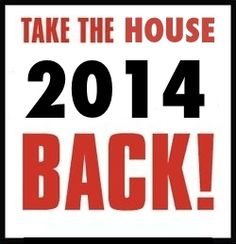 Take the house back in 2014, end the madness.