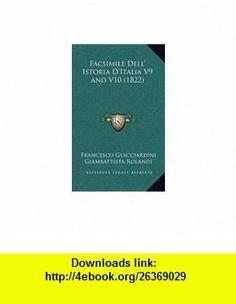 Facsimile Dell Istoria DItalia V9 and V10 (1822) (Italian Edition) (9781165364794) Francesco Guicciardini, Giambattista Rolandi , ISBN-10: 1165364794  , ISBN-13: 978-1165364794 ,  , tutorials , pdf , ebook , torrent , downloads , rapidshare , filesonic , hotfile , megaupload , fileserve