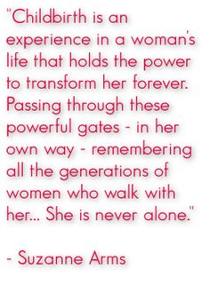 """Childbirth is an experience in a woman's life that holds the power to transform her forever. Passing through these powerful gates - in her ..."