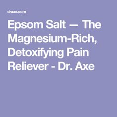 Epsom Salt — The Magnesium-Rich, Detoxifying Pain Reliever - Dr. Axe