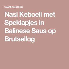 Nasi Keboeli met Speklapjes in Balinese Saus op Brutsellog