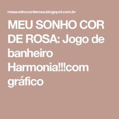 MEU SONHO COR DE ROSA: Jogo de banheiro Harmonia!!!com gráfico
