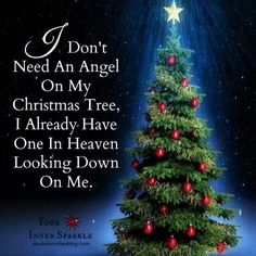 I don't need an Angel on my x mas tree, I already have 1 in heaven look down on me