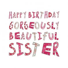 Birthday Message for Older Sister | Happy Birthday Gorgeously Beautiful Sister ((c) Kate Earl)